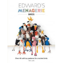 Edward's Menagerie: Birds: Over 40 soft toy patterns for crochet birds by Kerry Lord, 9781446306024