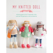 My Knitted Doll: Knitting patterns for 12 adorable dolls and over 50 garments and accessories by Louise Crowther, 9781446306352