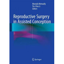 Reproductive Surgery in Assisted Conception by Mostafa Metwally, 9781447149521