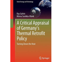 A Critical Appraisal of Germany's Thermal Retrofit Policy: Turning Down the Heat by Ray Galvin, 9781447153665