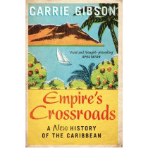 Empire's Crossroads: A New History of the Caribbean by Carrie Gibson, 9781447217282