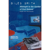 Midnight in the Garden of Evel Knievel: Sport on Television by Giles Smith, 9781447219552