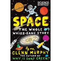 Space: The Whole Whizz-Bang Story by Glenn Murphy, 9781447226239