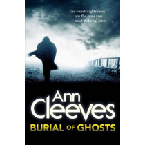 Burial of Ghosts by Ann Cleeves, 9781447241300