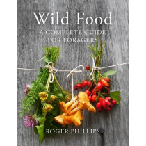 Wild Food: A Complete Guide for Foragers by Roger Phillips, 9781447249962