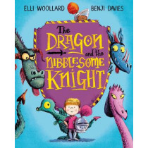 The Dragon and the Nibblesome Knight by Elli Woollard, 9781447254812