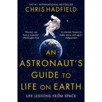 An Astronaut's Guide to Life on Earth by Chris Hadfield, 9781447259947