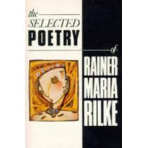 The Selected Poetry of Rainer Maria Rilke by Rainer Rilke, 9781447266846
