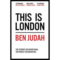 This is London: Life and Death in the World City by Ben Judah, 9781447276272