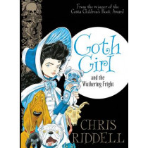 Goth Girl and the Wuthering Fright by Chris Riddell, 9781447277897