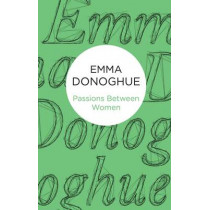 Passions Between Women by Emma Donoghue, 9781447279471