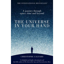 The Universe in Your Hand: A Journey Through Space, Time and Beyond by Christophe Galfard, 9781447284109