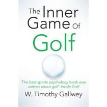 The Inner Game of Golf by W. Timothy Gallwey, 9781447288480