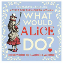 What Would Alice Do?: Advice for the Modern Woman by Lewis Carroll, 9781447288527