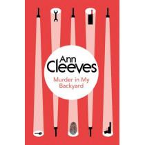 Murder in My Backyard by Ann Cleeves, 9781447289104