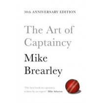 The Art of Captaincy: What Sport Teaches Us About Leadership by Mike Brearley, 9781447294351