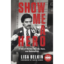 Show Me a Hero: A Tale of Murder, Suicide, Race, and Redemption by Lisa Belkin, 9781447295334