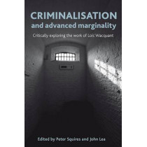 Criminalisation and Advanced Marginality: Critically Exploring the Work of Loic Wacquant by Peter Squires, 9781447300007