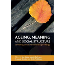 Ageing, Meaning and Social Structure: Connecting Critical and Humanistic Gerontology by Jan Baars, 9781447300892