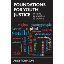 Foundations for Youth Justice: Positive Approaches to Practice by Anne Robinson, 9781447306986