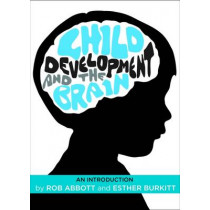 Child Development and the Brain: An Introduction by Rob Abbott, 9781447307044