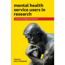 Mental Health Service Users in Research: Critical Sociological Perspectives by Patsy Staddon, 9781447307341