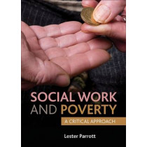 Social Work and Poverty: A Critical Approach by Lester Parrott, 9781447307945
