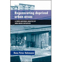 Regenerating Deprived Urban Areas: A Cross National Analysis of Area-Based Initiatives by Rene Peter Hohmann, 9781447310785