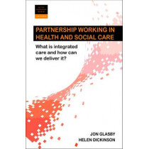 Partnership Working in Health and Social Care: What is Integrated Care and How Can We Deliver It? by Jon Glasby, 9781447312819