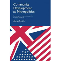 Community Development as Micropolitics: Comparing Theories, Policies and Politics in America and Britain by Akwugo Emejulu, 9781447313175