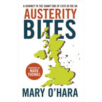 Austerity Bites: A Journey to the Sharp End of Cuts in the UK by Mary O'Hara, 9781447315605
