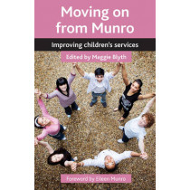 Moving on from Munro: Improving Children's Services by Maggie Blyth, 9781447315667