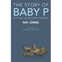 The Story of Baby P: Setting the Record Straight by Ray Jones, 9781447316220