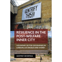 Resilience in the Post-Welfare Inner City: Voluntary Sector Geographies in London, Los Angeles and Sydney by Geoffrey DeVerteuil, 9781447316558