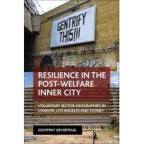 Resilience in the Post-Welfare Inner City: Voluntary Sector Geographies in London, Los Angeles and Sydney by Geoffrey DeVerteuil, 9781447316640