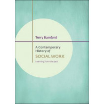 A Contemporary History of Social Work: Learning from the Past by Terry Bamford, 9781447322153