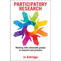 Participatory Research: Working with Vulnerable Groups in Research and Practice by Jo Aldridge, 9781447325550