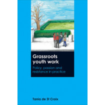 Grassroots Youth Work: Policy, Passion and Resistance in Practice by Tania de St Croix, 9781447328605