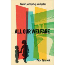 All Our Welfare: Towards Participatory Social Policy by Peter Beresford, 9781447328940