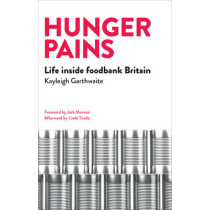 Hunger Pains: Life inside Foodbank Britain by Kayleigh Garthwaite, 9781447329114