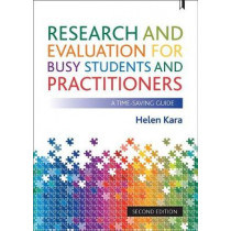 Research and Evaluation for Busy Students and Practitioners: A Time-Saving Guide by Helen Kara, 9781447338413