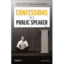 Confessions of a Public Speaker by Scott Berkun, 9781449301958