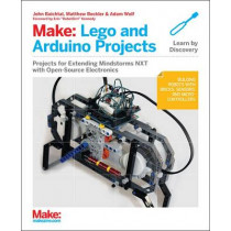 Make: LEGO and Arduino Projects: Projects for Extending Mindstorms Nxt with Open-Source Electronics by John Baichtal, 9781449321062