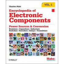 Encyclopedia of Electronic Components: Resistors, Capacitors, Inductors, Semiconductors, Electromagnetism by Charles Platt, 9781449333898