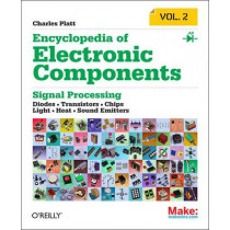 Encyclopedia of Electronic Components: LEDs, LCDs, Audio, Thyristors, Digital Logic, and Amplification: Volume 2 by Charles Platt, 9781449334185
