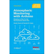 Atmospheric Monitoring with Arduino: Building Simple Devices to Collect Data About the Environment by Patrick Justo, 9781449338145