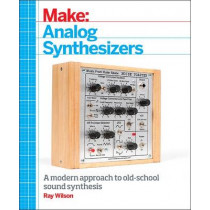 Make: Analog Synthesizers by Ray Wilson, 9781449345228