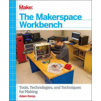 Make - The Makerspace Workbench: Tools, Technologies and Techniques for Making by Adam Kemp, 9781449355678