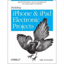 Building IPhone and IPad Electronic Projects: Real-World Arduino, Sensor, and Bluetooth Low Energy Apps in Techbasic by Mike Westerfield, 9781449363505
