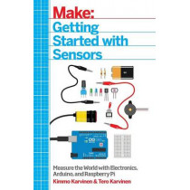 Getting Started with Sensors: Measure the World with Electronics, Arduino, and Raspberry Pi by Tero Karvinen, 9781449367084